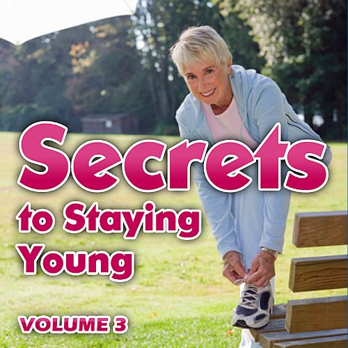 Secrets to Staying Young, Vol. 3