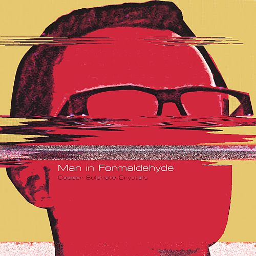 Copper Sulphate Crystals - Man in Formaldehyde | Songs, Reviews