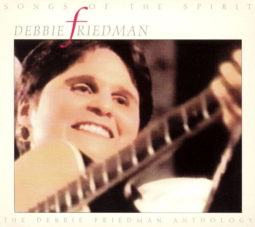 Songs of the Spirit: The Debbie Friedman Anthology