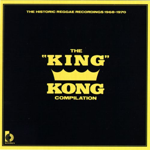 The King Kong Compilation: The Historic Reggae Recordings