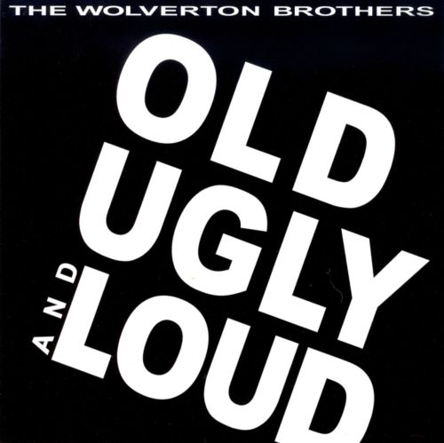 Old Ugly and Loud