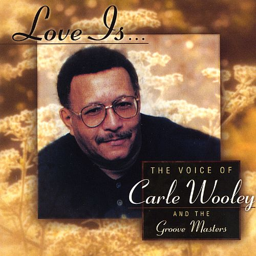 Love Is..The Voice of Carle Wooley and the Groove Masters