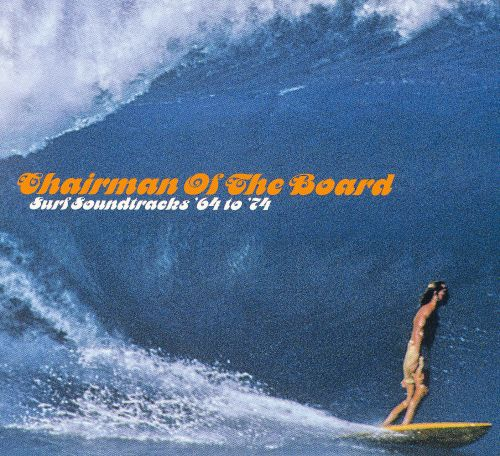 Chairman of the Board: Surf Soundtracks '64 to '74