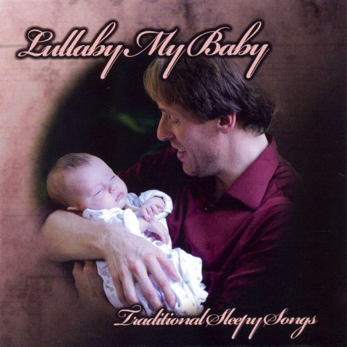 Lullaby My Baby: Traditional Sleepy Songs