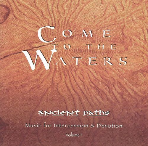 Come to the Waters Ancient Paths Vol.1