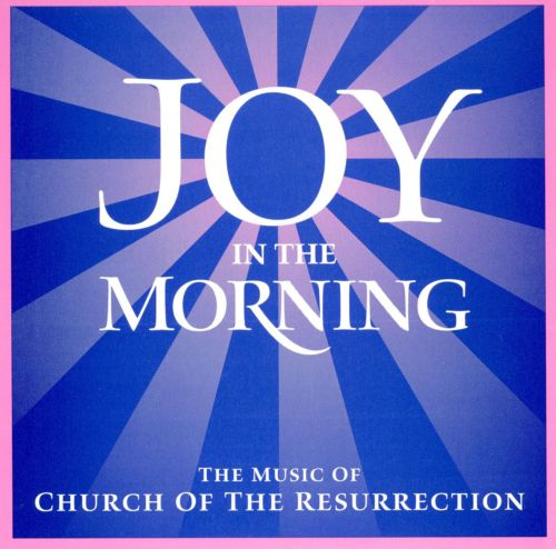 Joy in the Morning: The Music of Church of the Resurrection
