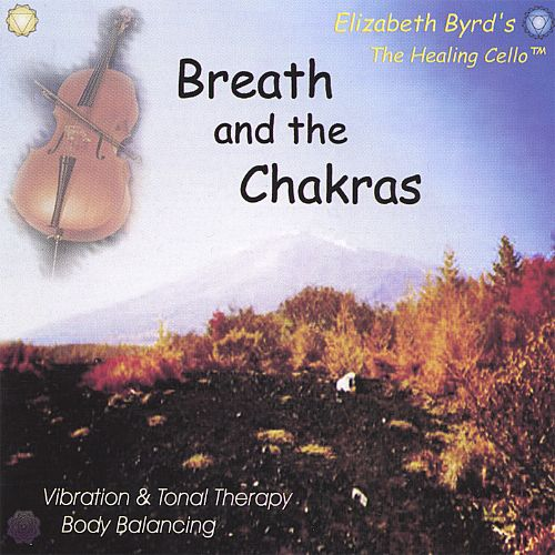 The Cellist - Breath and the Chakras: Healing Cello CD Series Vibration and Tonal Therapy: