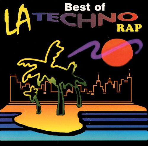 The Best of L.A. Techno Rap