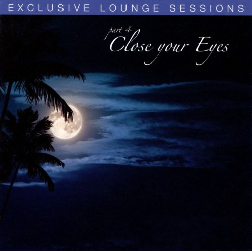 Exclusive Lounge Sessions, Vol. 4: Close Your Eyes