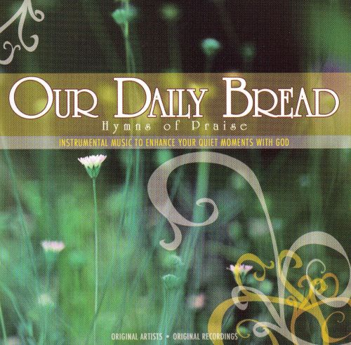 Our Daily Bread: Hymns of Praise