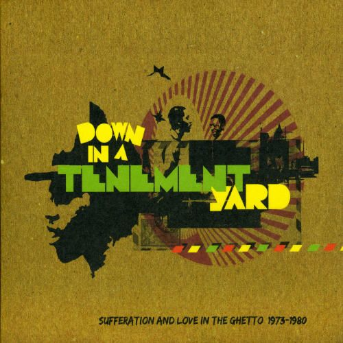 Down in a Tenement Yard: Sufferation & Love in the Ghetto 1973 to 1980