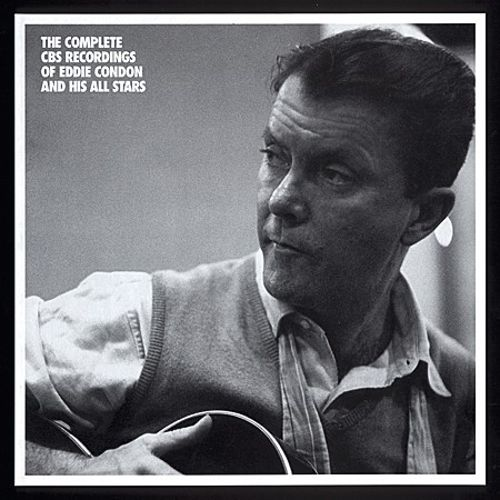 The Complete CBS Recordings of Eddie Condon & His All Stars
