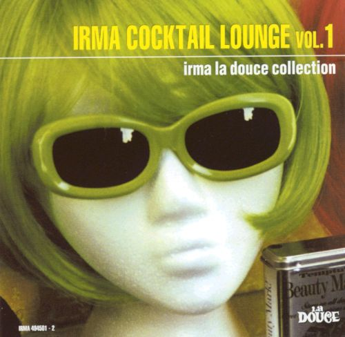 Irma Cocktail Lounge, Vol. 1: Irma La Douce Collection
