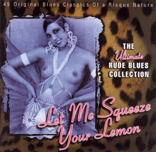 Ultimate Rude Blues Collection: Let Me Squeeze Your Lemon