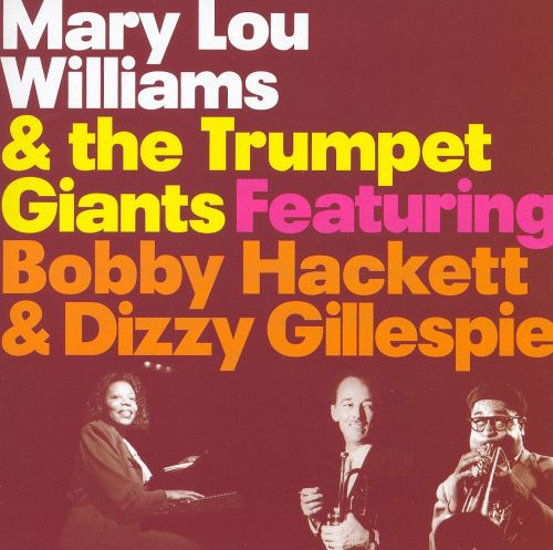 Mary Lou Williams & The Trumpet Giants Featuring Bobby Hackett & Dizzy Gillespie
