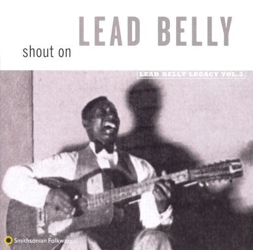 Shout On: Lead Belly Legacy, Vol. 3