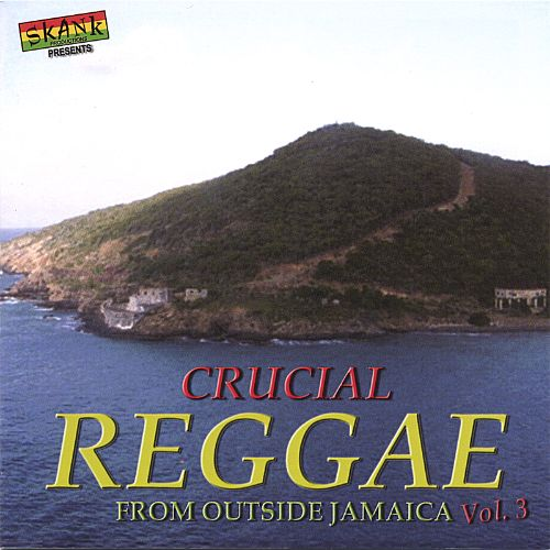 Crucial Reggae from Outside Jamaica, Vol. 3