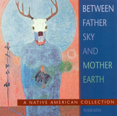 Between Father Sky and Mother Earth