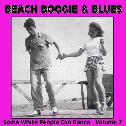 Beach Boogie & Blues (Some White People Can Dance), Vol. 7