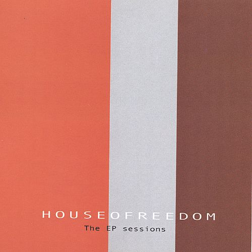 Houseofreedom: The EP Sessions