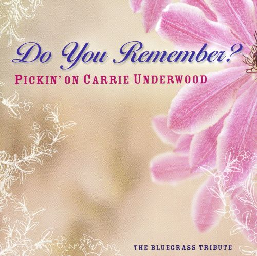 Do You Remember: Pickin on Carrie Underwood/A Bluegrass Tribute