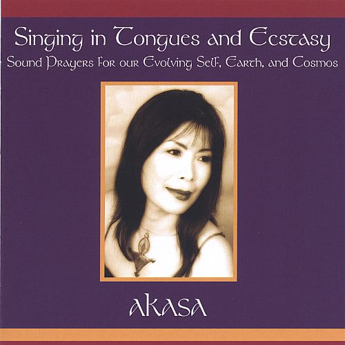 Singing in Tongues and Ecstasy-Sound Prayers for Our Evolving Self, Earth and Cosmos