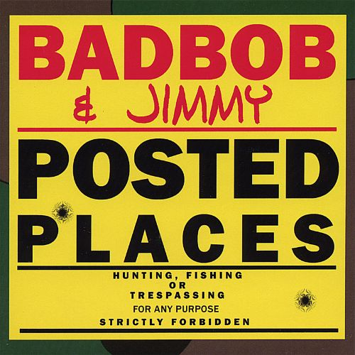 Badbob and Jimmy Posted Places