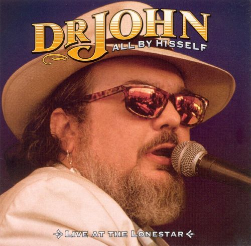 All by Hisself: Live at the Lonestar - Dr. John | Songs ...