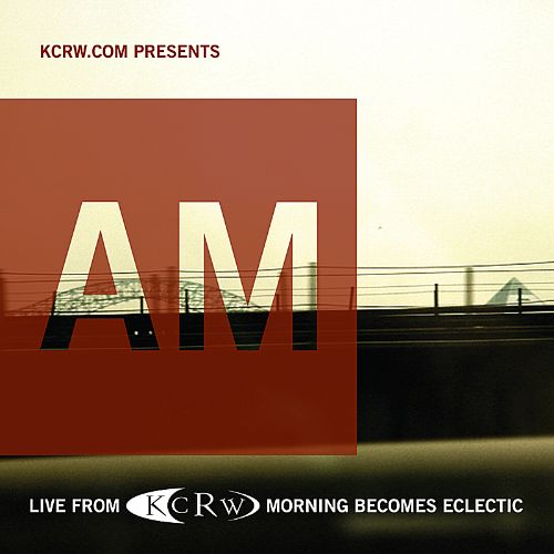 KCRW Presents AM Live from Morning Becomes Eclectic