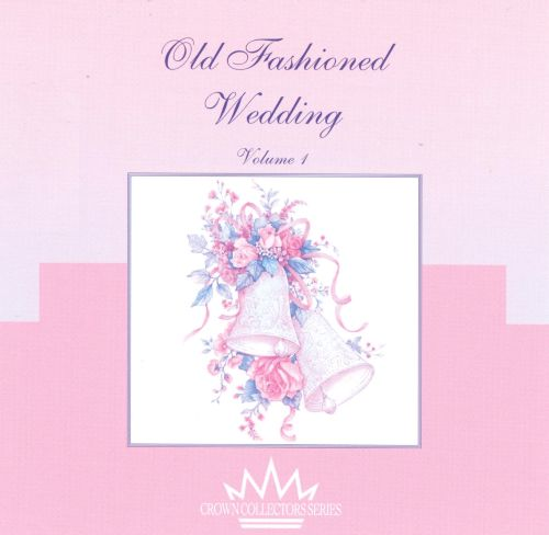 Old Love Songs For Wedding: Old Fashioned Wedding, Vol. 1 - Various Artists