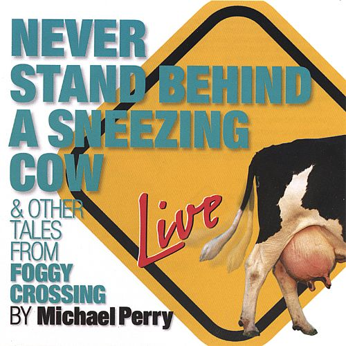Never Stand Behind a Sneezing Cow