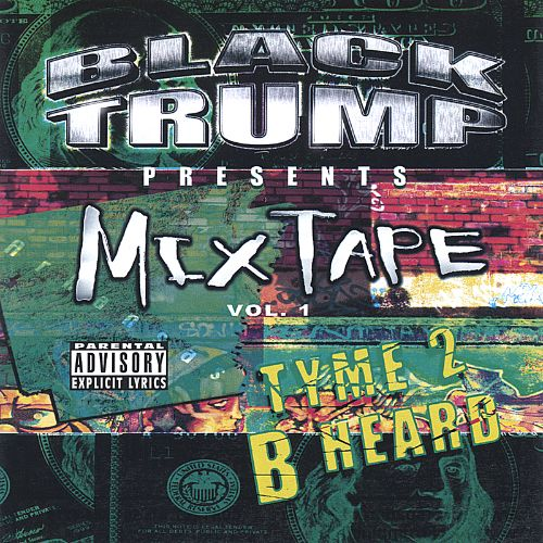Black Trump Presents Mix Tape, Vol. 1: Tyme 2 B Heard