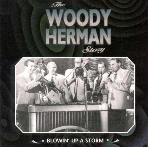 The Woody Herman Story: Blowin' Up a Storm
