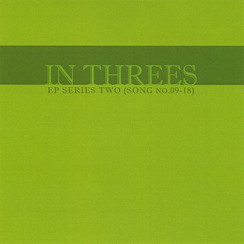 In Threes: EP Series, Vol. 2 (Song No. 09-18)