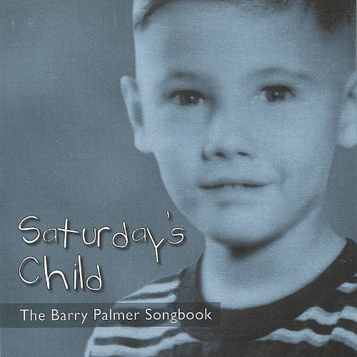 Saturday's Child: The Barry Palmer Songbook