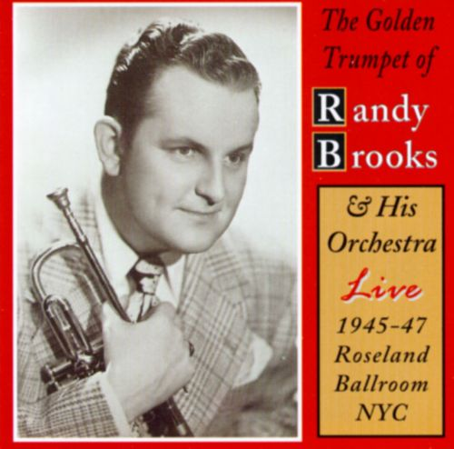 Golden Trumpet of Randy Brooks & His Orchestra Live 1945-1947 Roseland Ballroom NYC