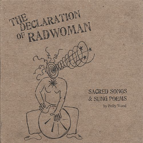 The Declaration of Radwoman: Sacred Songs & Sung Poems