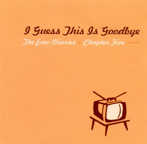 Emo Diaries, Vol. 5: I Guess This Is Goodbye