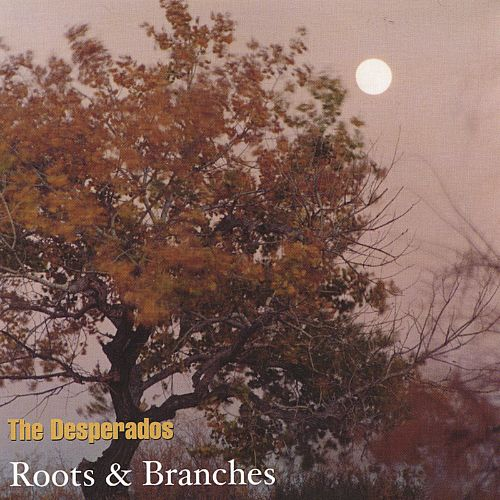 Roots And Branches The Desperados Songs Reviews Credits Allmusic