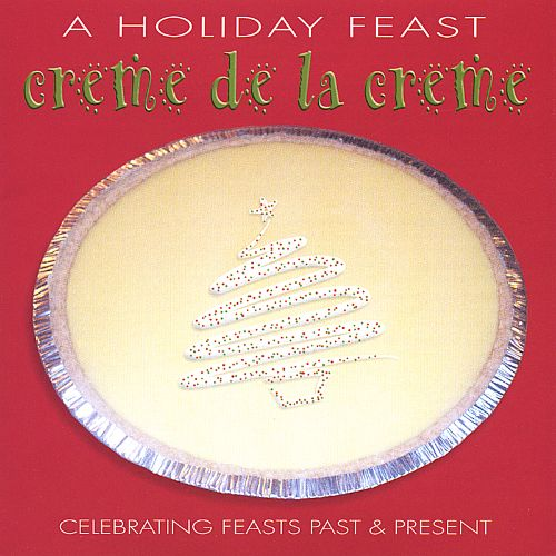 A Holiday Feast: Creme de La Creme