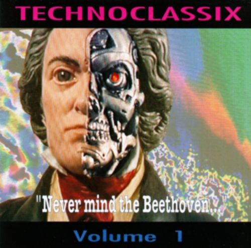 Technoclassix: Never Mind the Beethoven