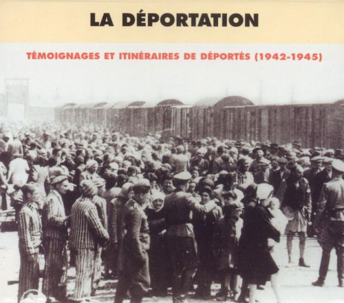 La Déportation: Testimony and Historical Achives 1942-1945