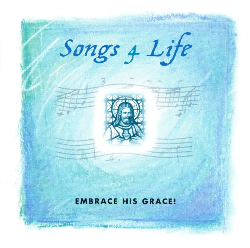 Songs 4 Life: Embrace His Grace