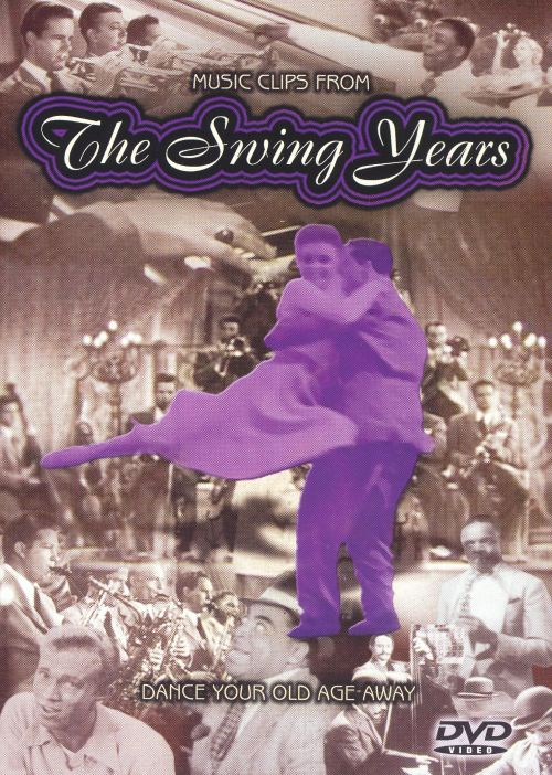 Music Clips from the Swing Years: Dance Your Old Age Away
