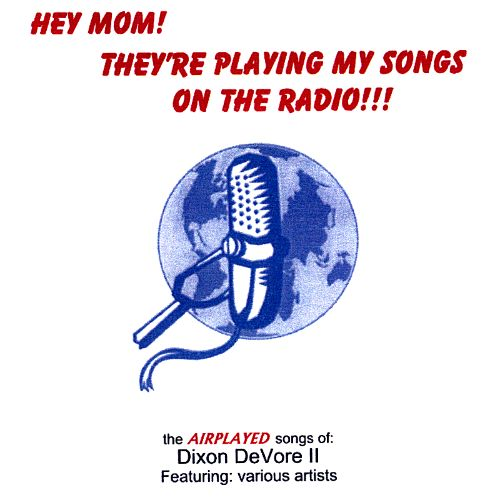 Hey Mom! They're Playing My Songs on the Radio