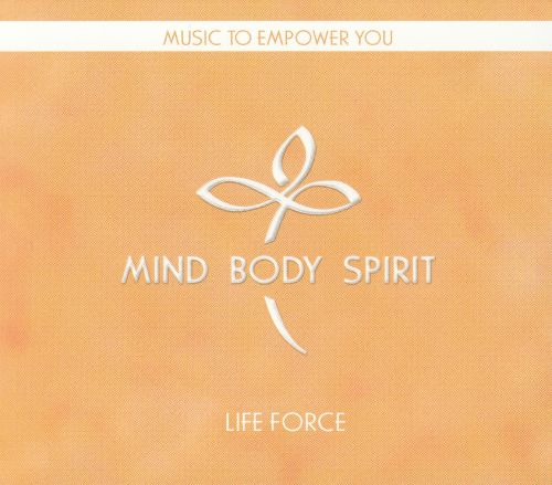 Mind Body Spirit: Life Force