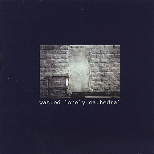 Wasted Lonely Cathedral
