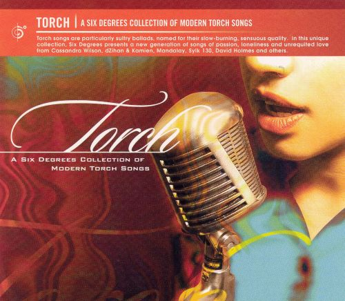 Torch: A Six Degrees Collection of Modern Torch Songs