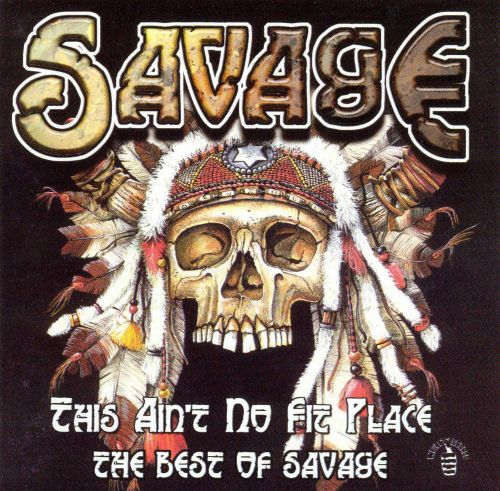 This Ain't No Fit Place: The Best of Savage