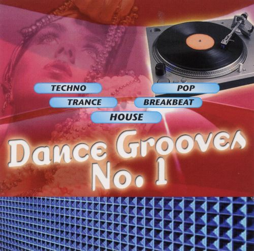 Dance Grooves No  1: House, Techno, Trance, Pop - Various